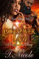So Gone Over You: A Crazy Love Story - Ms. T. Nicole, Touch of Class Publishing Services
