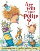 Are You Quite Polite?: Silly Dilly Manners Songs - Alan Katz, David Catrow