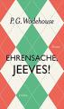 Ehrensache, Jeeves!: Roman - Thomas Schlachter, P.G. Wodehouse