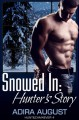 Snowed In: Hunter's Story - Adira August