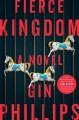 Fierce Kingdom: A Novel - Gin Phillips