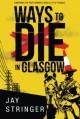 Ways to Die in Glasgow - Jay Stringer