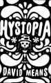 Hystopia: A Novel - David Means