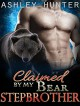Claimed By My Bear Stepbrother: A BBW Paranormal Shape Shifter Romance Standalone (BBW Romance, Stepbrother Romance, Paranormal Shape Shifter Romance, Bear Shifter Romance) - Ashley Hunter