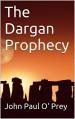 The Dargan Prophecy - John Paul O' Prey
