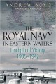 The Royal Navy in Eastern Waters: Linchpin of Victory 1935-1942 - Andrew Boyd
