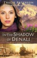 In The Shadow Of Denali (The Heart of Alaska) - Tracie Peterson,Kimberley Woodhouse