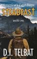STEADFAST Book One: America's Last Days (The Steadfast Series 1) - D.I. Telbat