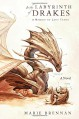 In the Labyrinth of Drakes: A Memoir by Lady Trent (A Natural History of Dragons) - Marie Brennan