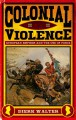 Colonial Violence: European Empires and the Use of Force - Dierk Walter