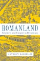 Romanland: Ethnicity and Empire in Byzantium - Anthony Kaldellis