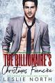 The Billionaire's Christmas Fiancée (Christmas with the Denton Billionaires Book 1) - Leslie North