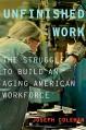 Unfinished Work: The Struggle to Build an Aging American Workforce - Joseph Coleman