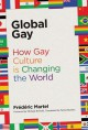 Global Gay: How Gay Culture Is Changing the World - Frédéric Martel‏