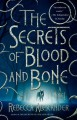 The Secrets of Blood and Bone - Rebecca Alexander