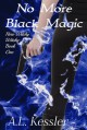 No More Black Magic - A.L. Kessler