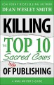 Killing the Top Ten Sacred Cows of Indie Publishing: A WMG Writer's Guide (WMG Writer's Guides Book 6) - Dean Wesley Smith