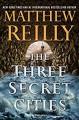 The Three Secret Cities - Matthew Reilly