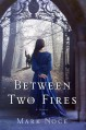 Between Two Fires: A Novel - Mark Noce