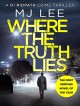 Where The Truth Lies (D I Tom Ridpath #1) - M J Lee