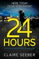 24 Hours: An intense, suspenseful psychological thriller - Claire Seeber