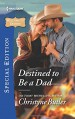 Destined to Be a Dad (Welcome to Destiny) - Christyne Butler
