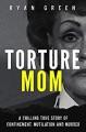 Torture Mom - Ryan Green