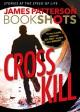 Cross Kill: An Alex Cross Story (BookShots) - James Patterson
