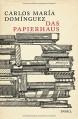 Das Papierhaus: Roman - Carlos María Domínguez, Elisabeth Müller