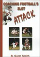 Coaching Footballs Slot Attack (Art & Science of Coaching) - B. Scott Smith