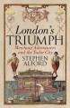 London's Triumph: Merchant Adventurer's and the Tudor City - Stephen Alford