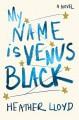 My Name Is Venus Black: A Novel - Heather Lloyd
