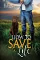 How to Save a Life (Howl at the Moon Book 4) - Eli Easton