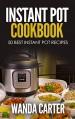 INSTANT POT COOKBOOK - 50 BEST INSTANT POT RECIPES - Wanda Carter