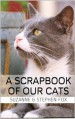 A Scrapbook of Our Cats - Suzanne Fox;Stephen Fox
