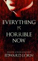 Everything is Horrible Now - Edward Lorn