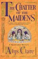 The Chatter of the Maidens - Alys Clare