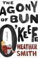 The Agony of Bun O'Keefe - Heather T. Smith
