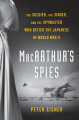 MacArthur's Spies: The Soldier, the Singer, and the Spymaster Who Defied the Japanese in World War II - Peter Eisner