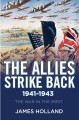 The Allies Strike Back, 1941-1943 - James Holland