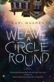 Weave a Circle Round - Kari Maaren