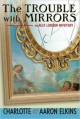 The Trouble with Mirrors - Charlotte Elkins, Aaron Elkins