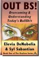 Out BS!: Overcoming and Understanding Today's BullSh!t - Sabastian Moore, Elevia DeNobelia