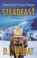 STEADFAST Book Four: America's Last Days (The Steadfast Series 4) - D.I. Telbat