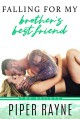 Falling for my Brother's Best Friend (The Baileys #4) - Piper Rayne