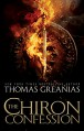 The Chiron Confession - Thomas Greanias
