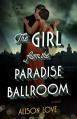 The Girl from the Paradise Ballroom: A Novel - Alison Love