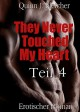 They Never Touched My Heart - Teil 4 - Quinn J. Fletcher