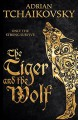 The Tiger and the Wolf - Adrian Tchaikovsky