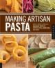 Making Artisan Pasta: How to Make a World of Handmade Noodles, Stuffed Pasta, Dumplings, and More - Aliza Green, Steve Legato, Cesare Casella
